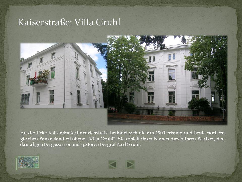 """An der Ecke Kaiserstraße/Friedrichstraße befindet sich die um 1900 erbaute und heute noch im gleichen Bauzustand erhaltene """"Villa Gruhl"""". Sie erhielt"""