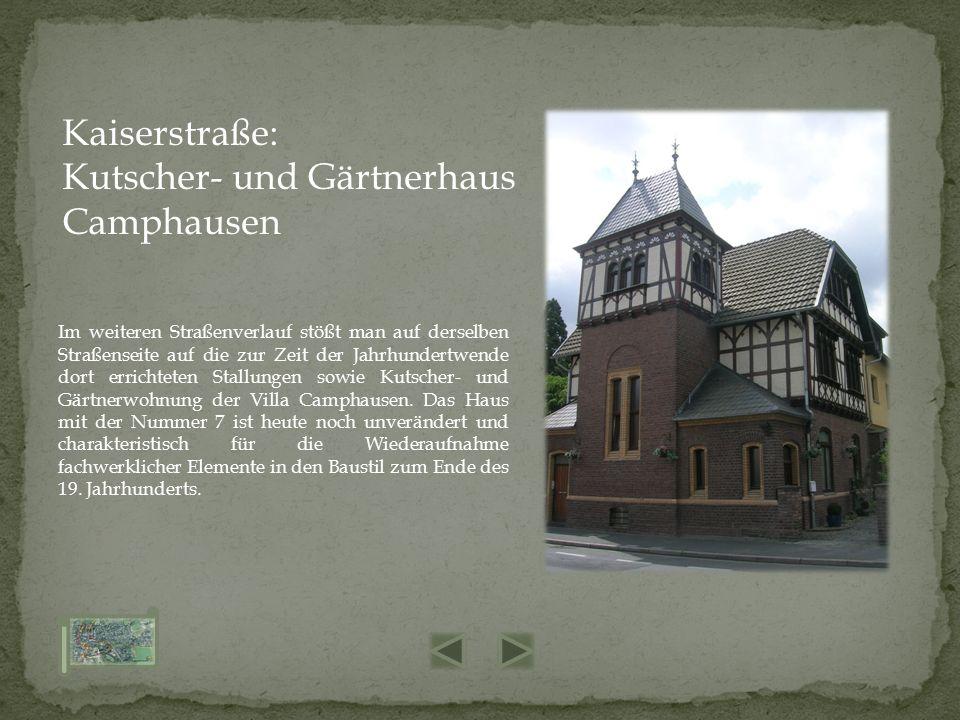 Im weiteren Straßenverlauf stößt man auf derselben Straßenseite auf die zur Zeit der Jahrhundertwende dort errichteten Stallungen sowie Kutscher- und Gärtnerwohnung der Villa Camphausen.