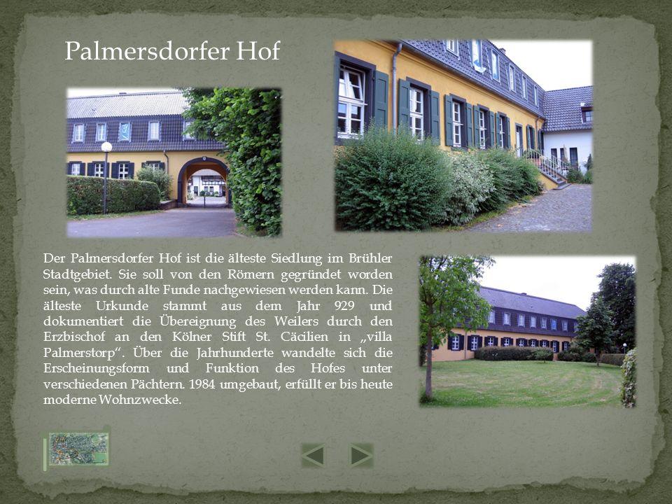 Der Palmersdorfer Hof ist die älteste Siedlung im Brühler Stadtgebiet. Sie soll von den Römern gegründet worden sein, was durch alte Funde nachgewiese