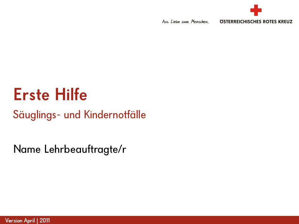www.roteskreuz.at Version April | 2011 Name Lehrbeauftragte/r Erste Hilfe Säuglings- und Kindernotfälle