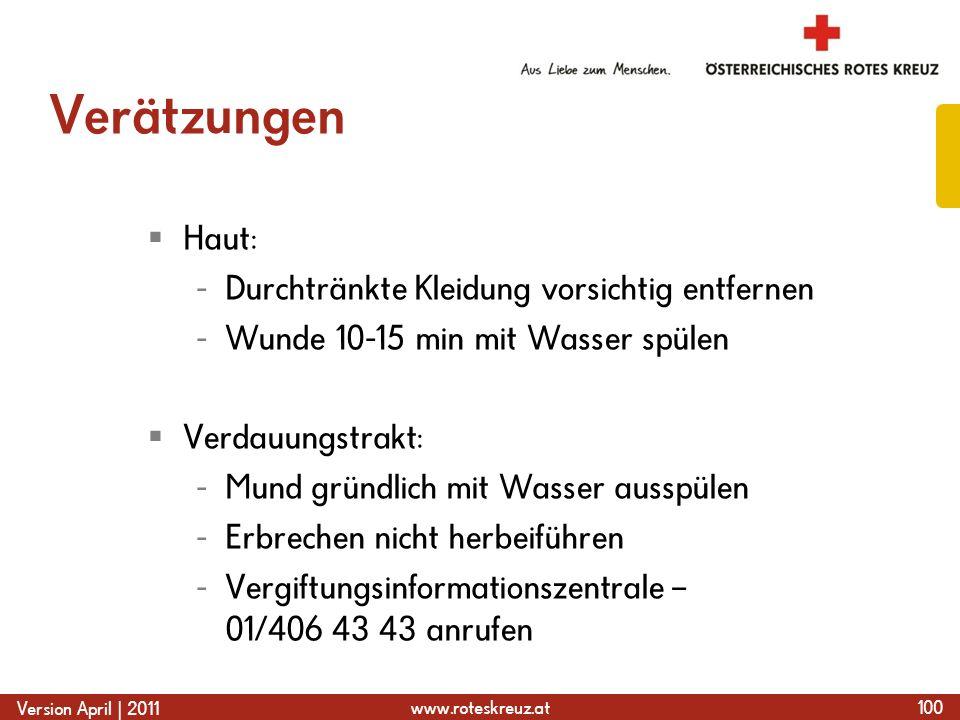 www.roteskreuz.at Version April | 2011 Verätzungen  Haut: - Durchtränkte Kleidung vorsichtig entfernen - Wunde 10-15 min mit Wasser spülen  Verdauun