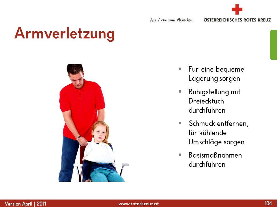 www.roteskreuz.at Version April | 2011 Armverletzung 104  Für eine bequeme Lagerung sorgen  Ruhigstellung mit Dreiecktuch durchführen  Schmuck entf
