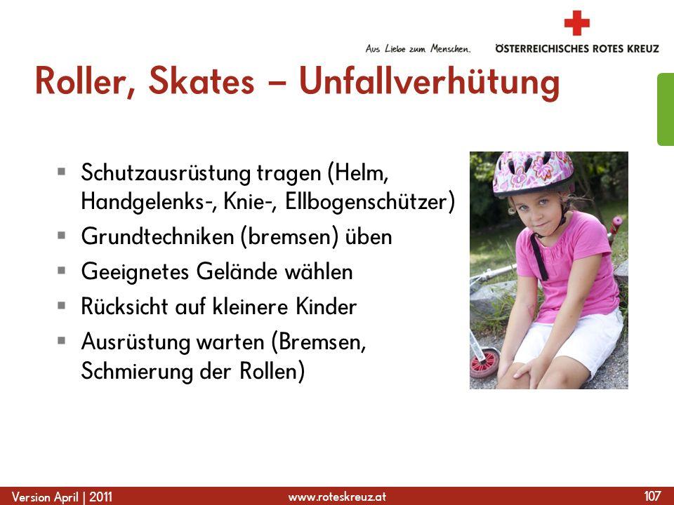 www.roteskreuz.at Version April | 2011 Roller, Skates – Unfallverhütung  Schutzausrüstung tragen (Helm, Handgelenks-, Knie-, Ellbogenschützer)  Grun