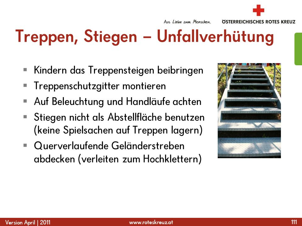 www.roteskreuz.at Version April | 2011 Treppen, Stiegen – Unfallverhütung  Kindern das Treppensteigen beibringen  Treppenschutzgitter montieren  Au