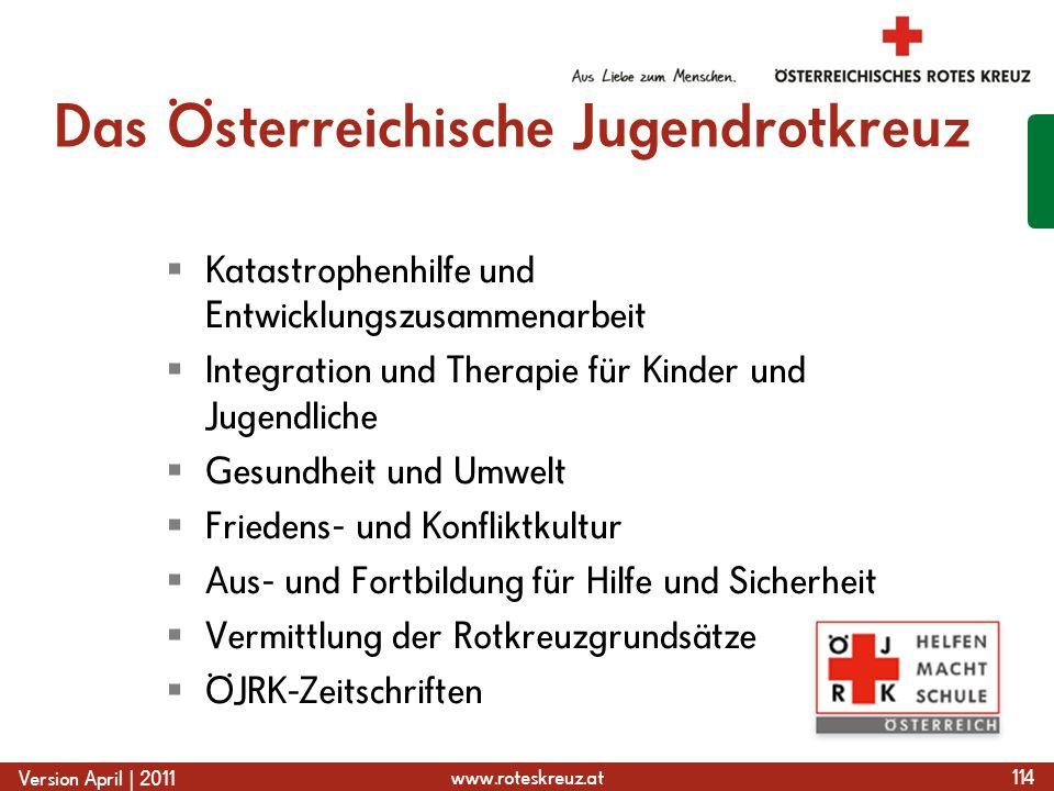 www.roteskreuz.at Version April | 2011 Das Österreichische Jugendrotkreuz  Katastrophenhilfe und Entwicklungszusammenarbeit  Integration und Therapi