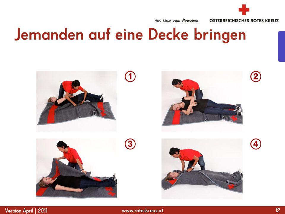 www.roteskreuz.at Version April | 2011 Jemanden auf eine Decke bringen 12