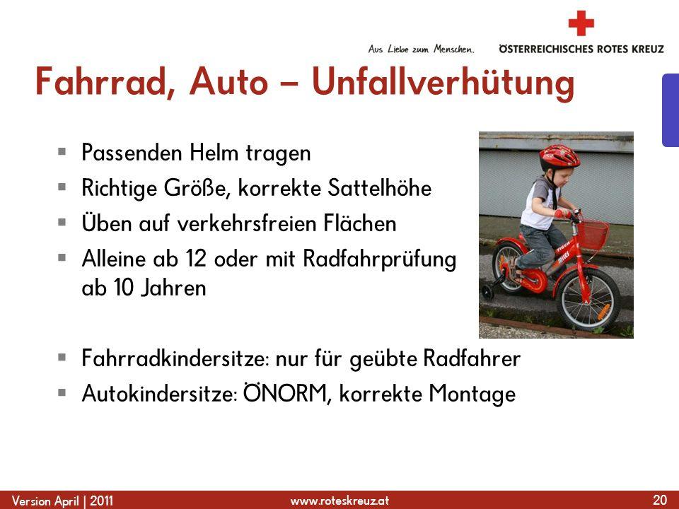 www.roteskreuz.at Version April | 2011 Fahrrad, Auto – Unfallverhütung  Passenden Helm tragen  Richtige Größe, korrekte Sattelhöhe  Üben auf verkeh