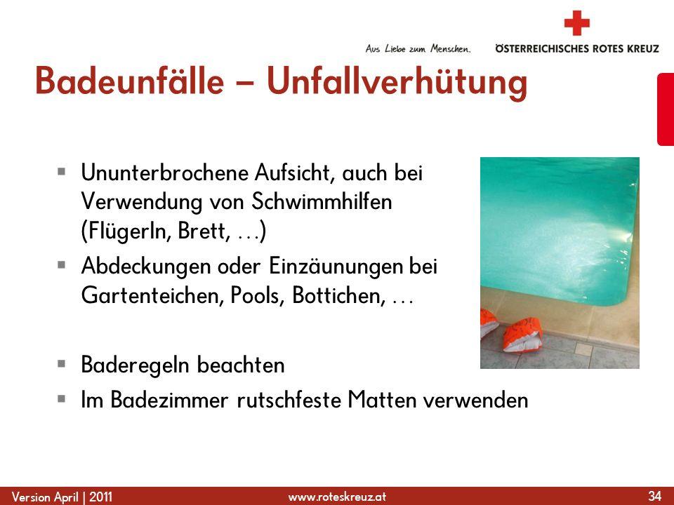 www.roteskreuz.at Version April | 2011 Badeunfälle – Unfallverhütung  Ununterbrochene Aufsicht, auch bei Verwendung von Schwimmhilfen (Flügerln, Bret