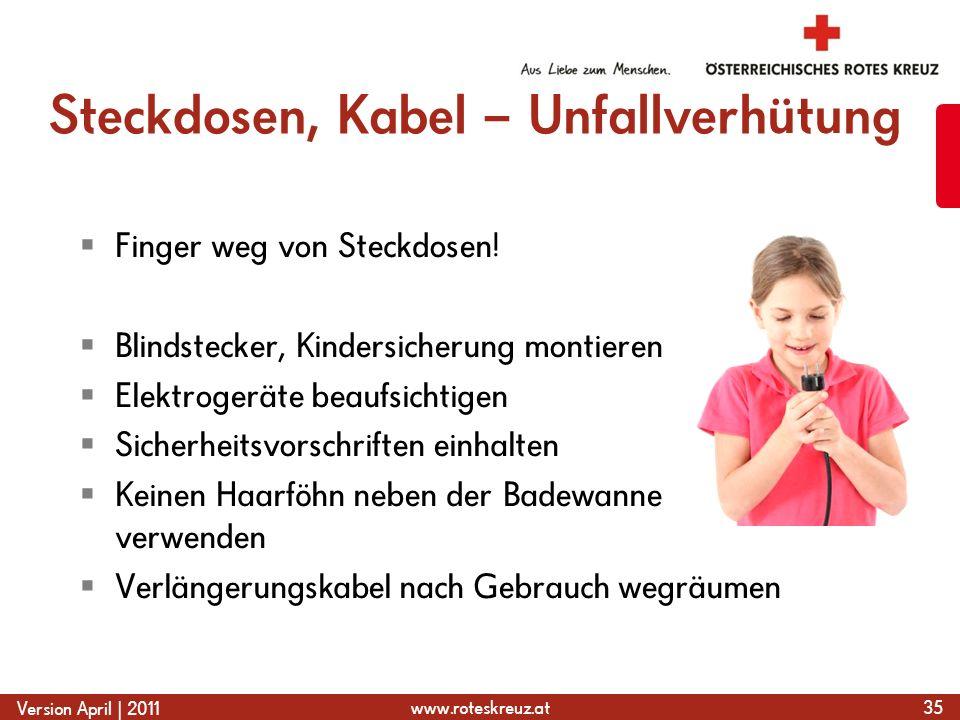 www.roteskreuz.at Version April | 2011 Steckdosen, Kabel – Unfallverhütung  Finger weg von Steckdosen!  Blindstecker, Kindersicherung montieren  El