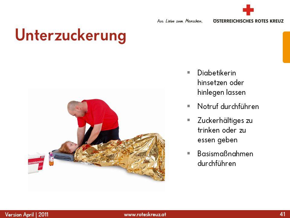 www.roteskreuz.at Version April | 2011 Unterzuckerung 41  Diabetikerin hinsetzen oder hinlegen lassen  Notruf durchführen  Zuckerhältiges zu trinken oder zu essen geben  Basismaßnahmen durchführen