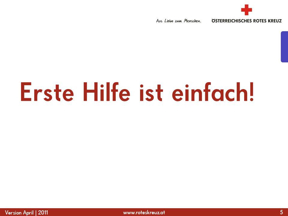 www.roteskreuz.at Version April | 2011 Erste Hilfe ist einfach! 5