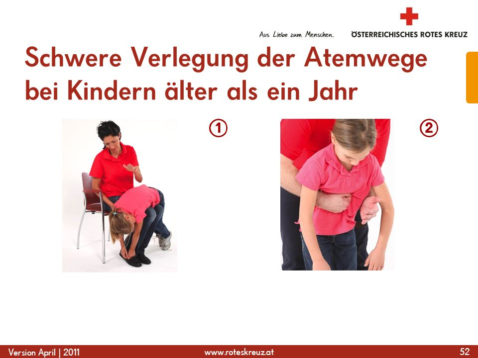 www.roteskreuz.at Version April | 2011 Schwere Verlegung der Atemwege bei Kindern älter als ein Jahr 52