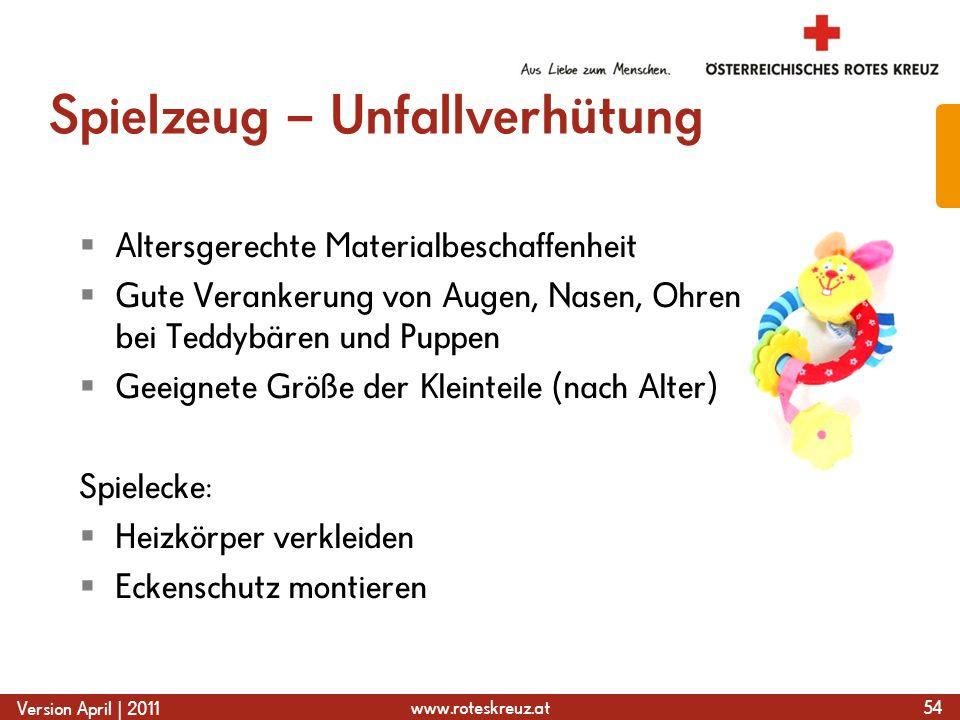 www.roteskreuz.at Version April | 2011 Spielzeug – Unfallverhütung  Altersgerechte Materialbeschaffenheit  Gute Verankerung von Augen, Nasen, Ohren