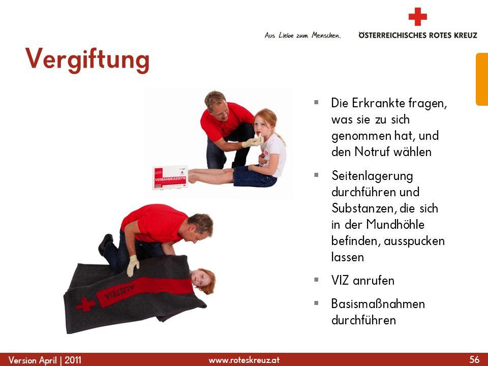 www.roteskreuz.at Version April | 2011 Vergiftung 56  Die Erkrankte fragen, was sie zu sich genommen hat, und den Notruf wählen  Seitenlagerung durc