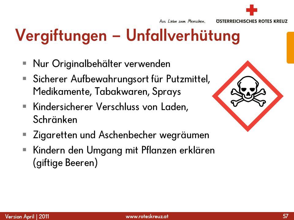 www.roteskreuz.at Version April | 2011 Vergiftungen – Unfallverhütung  Nur Originalbehälter verwenden  Sicherer Aufbewahrungsort für Putzmittel, Med