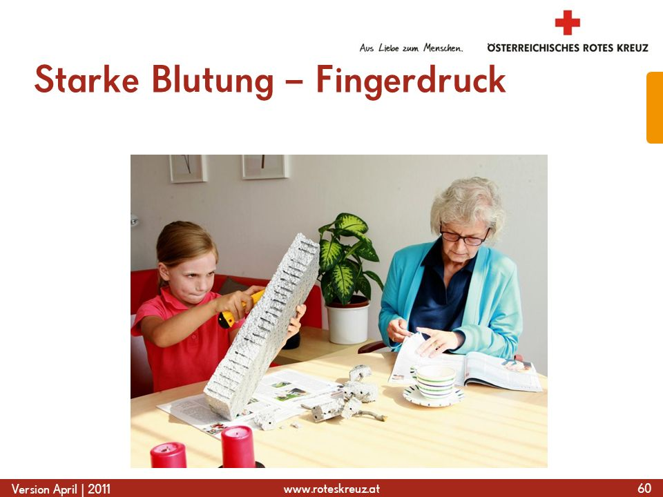 www.roteskreuz.at Version April | 2011 Starke Blutung – Fingerdruck 60