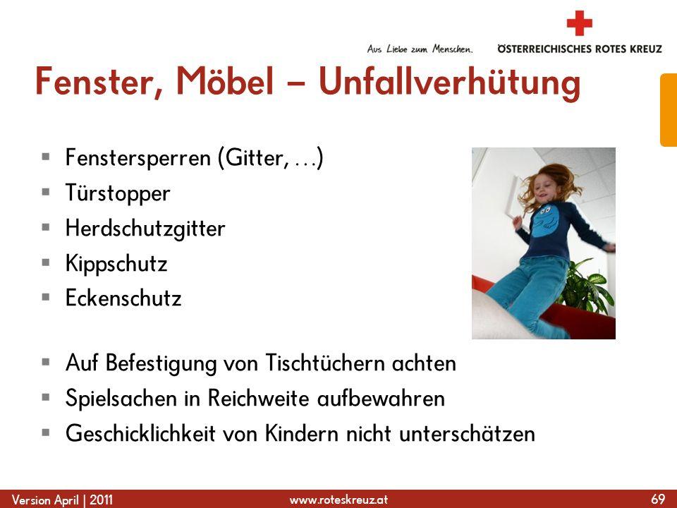 www.roteskreuz.at Version April | 2011 Fenster, Möbel – Unfallverhütung  Fenstersperren (Gitter, …)  Türstopper  Herdschutzgitter  Kippschutz  Ec