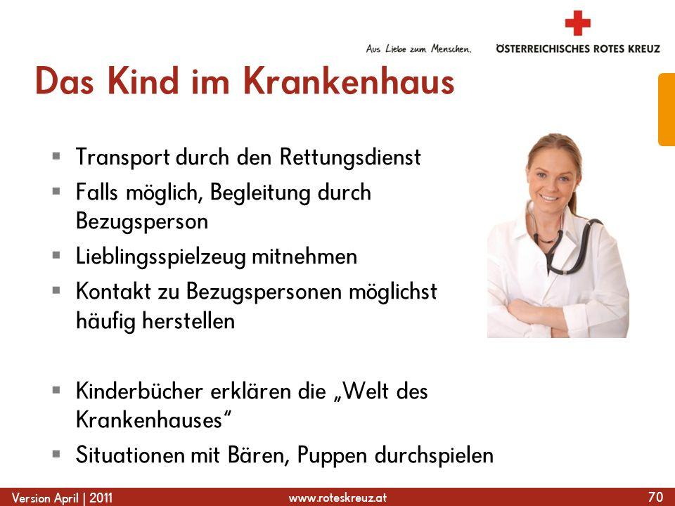 www.roteskreuz.at Version April | 2011 Das Kind im Krankenhaus  Transport durch den Rettungsdienst  Falls möglich, Begleitung durch Bezugsperson  L