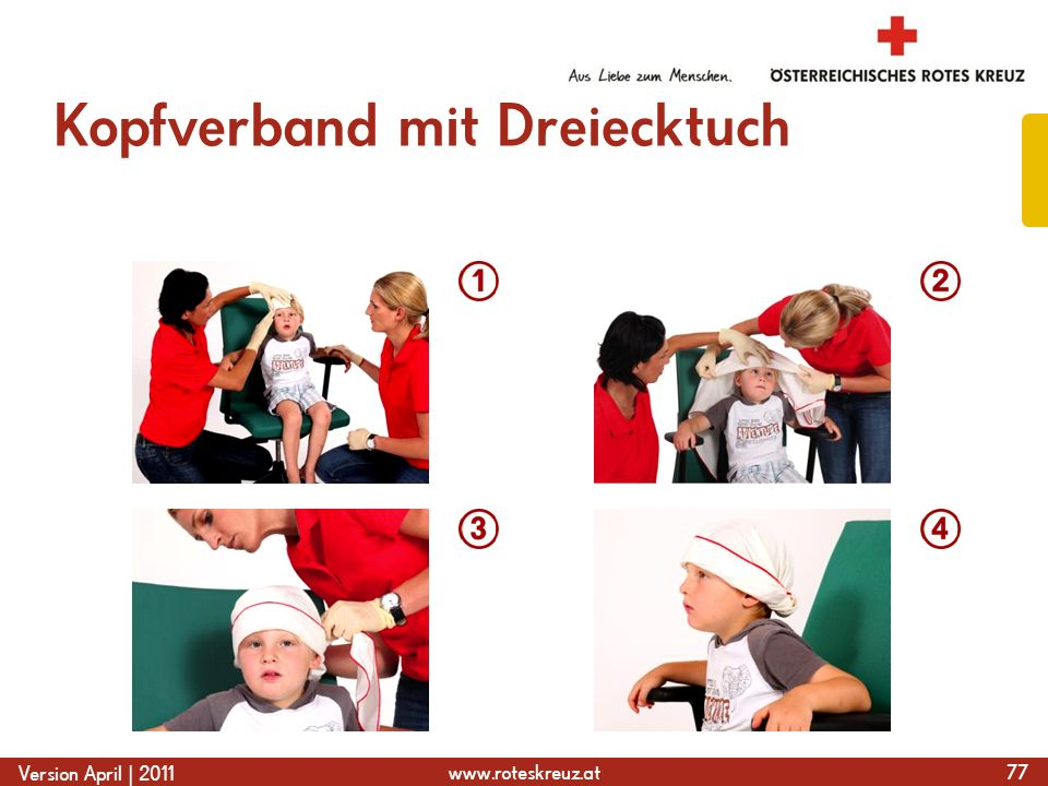 www.roteskreuz.at Version April | 2011 Kopfverband mit Dreiecktuch 77