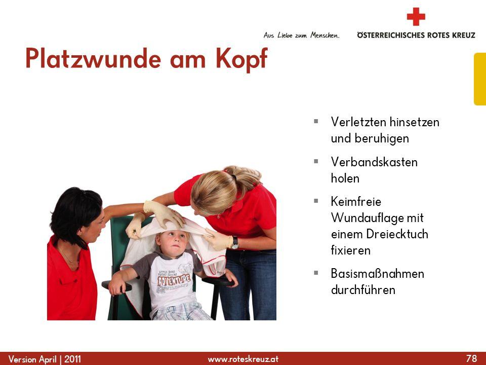 www.roteskreuz.at Version April | 2011 Platzwunde am Kopf 78  Verletzten hinsetzen und beruhigen  Verbandskasten holen  Keimfreie Wundauflage mit e