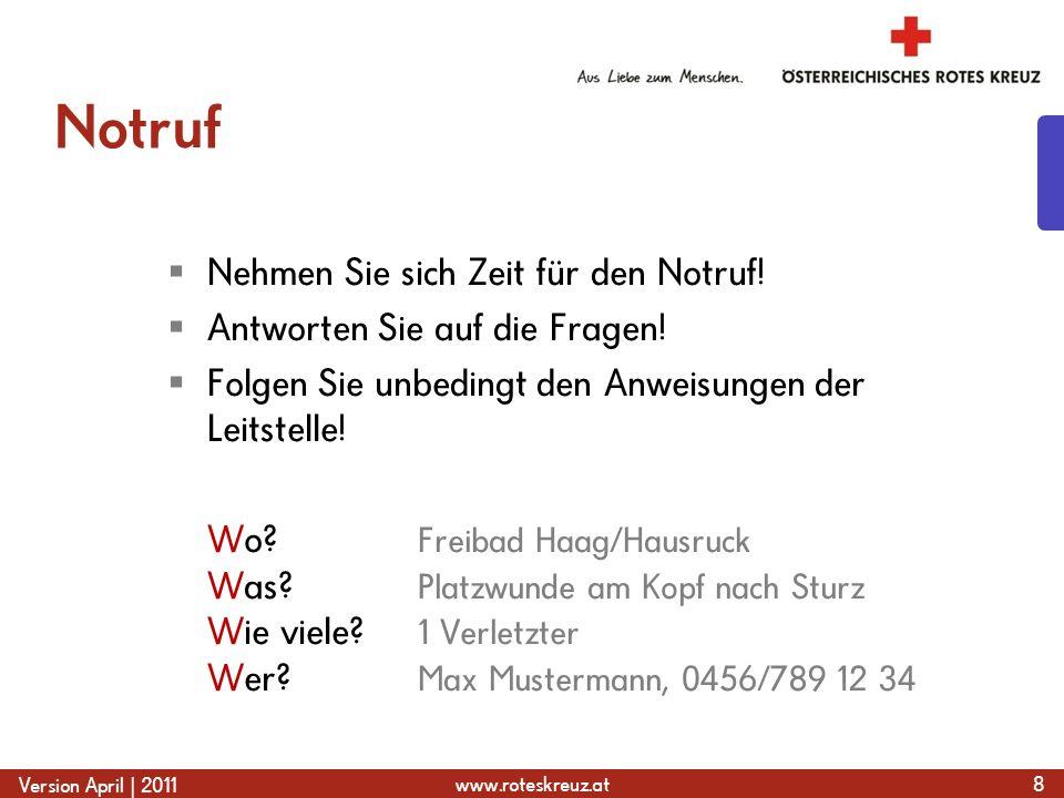 www.roteskreuz.at Version April | 2011 Notruf  Nehmen Sie sich Zeit für den Notruf!  Antworten Sie auf die Fragen!  Folgen Sie unbedingt den Anweis