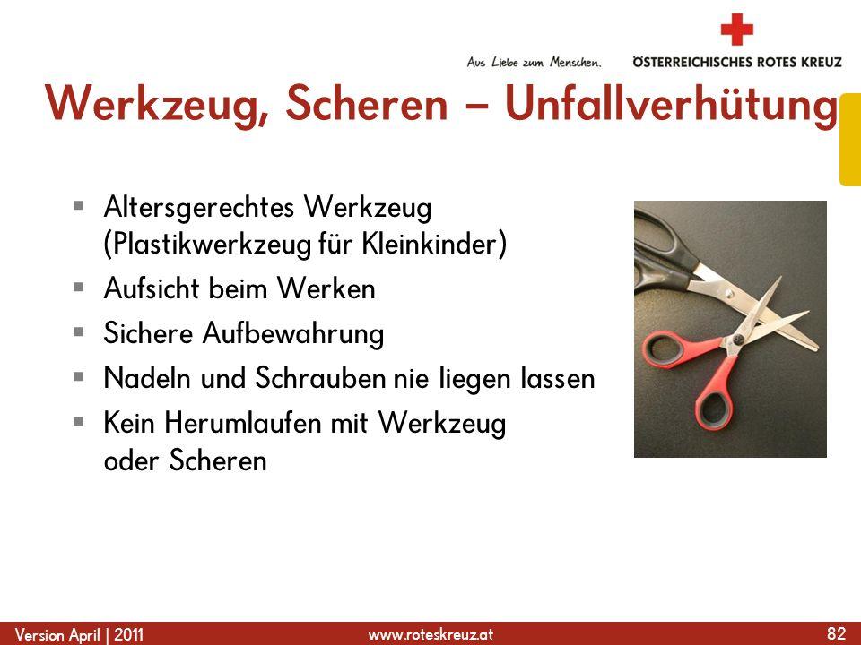 www.roteskreuz.at Version April | 2011 Werkzeug, Scheren – Unfallverhütung  Altersgerechtes Werkzeug (Plastikwerkzeug für Kleinkinder)  Aufsicht bei