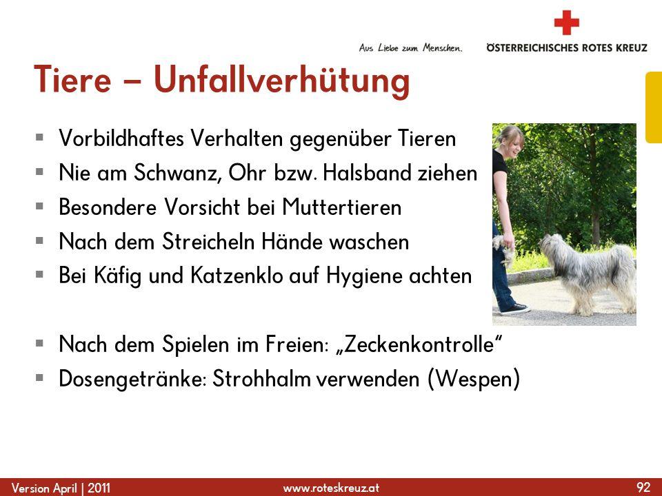 www.roteskreuz.at Version April | 2011 Tiere – Unfallverhütung  Vorbildhaftes Verhalten gegenüber Tieren  Nie am Schwanz, Ohr bzw. Halsband ziehen 