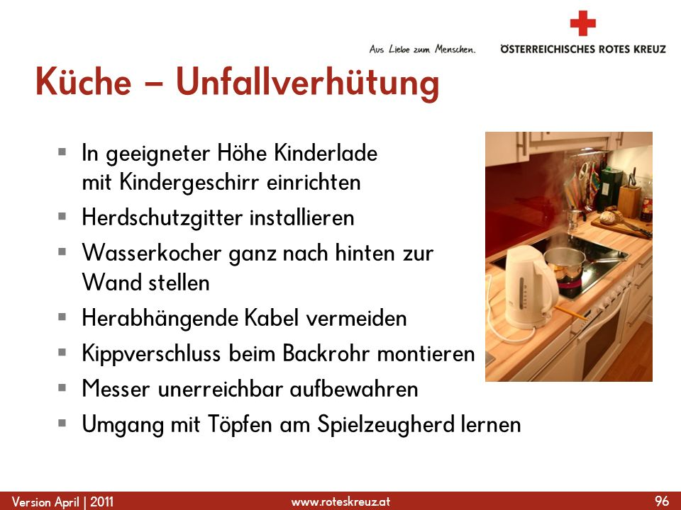 www.roteskreuz.at Version April | 2011 Küche – Unfallverhütung  In geeigneter Höhe Kinderlade mit Kindergeschirr einrichten  Herdschutzgitter instal