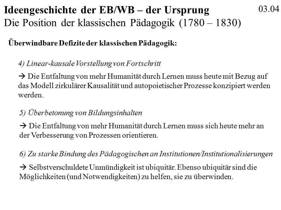 03.04 Ideengeschichte der EB/WB – der Ursprung Die Position der klassischen Pädagogik (1780 – 1830) Überwindbare Defizite der klassischen Pädagogik: 4
