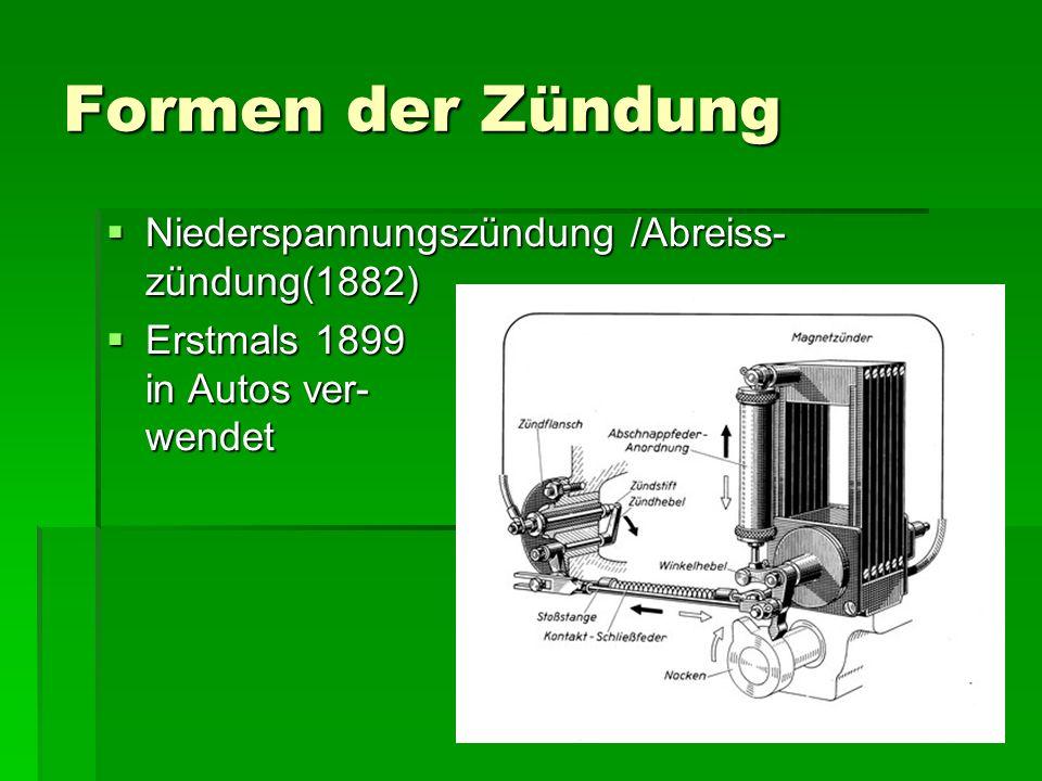 Formen der Zündung  Niederspannungszündung /Abreiss- zündung(1882)  Erstmals 1899 in Autos ver- wendet