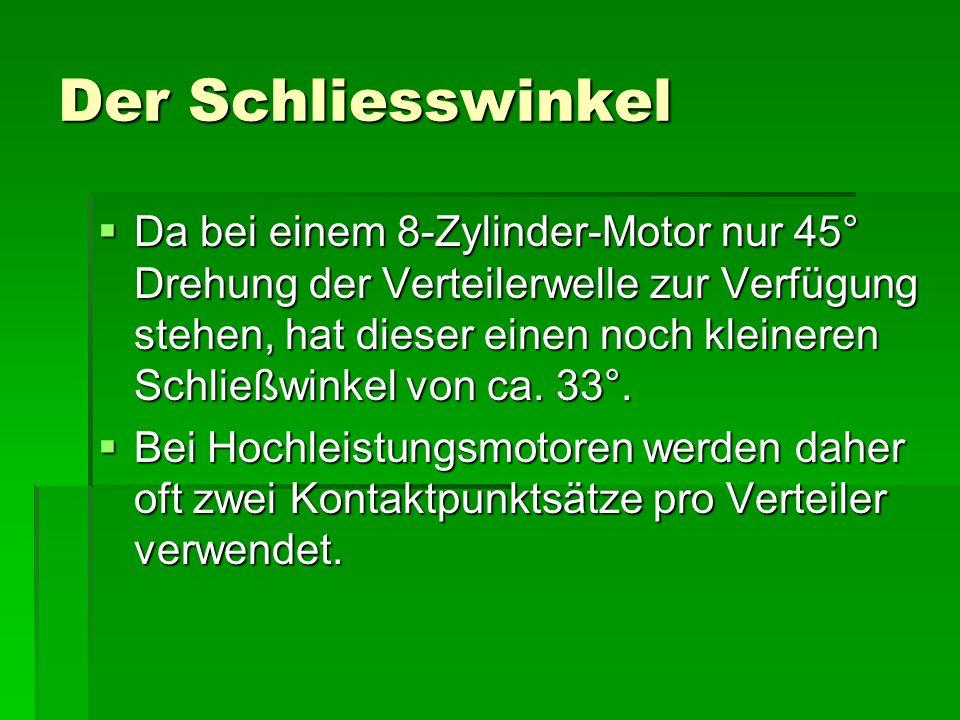 Der Schliesswinkel  Da bei einem 8-Zylinder-Motor nur 45° Drehung der Verteilerwelle zur Verfügung stehen, hat dieser einen noch kleineren Schließwinkel von ca.