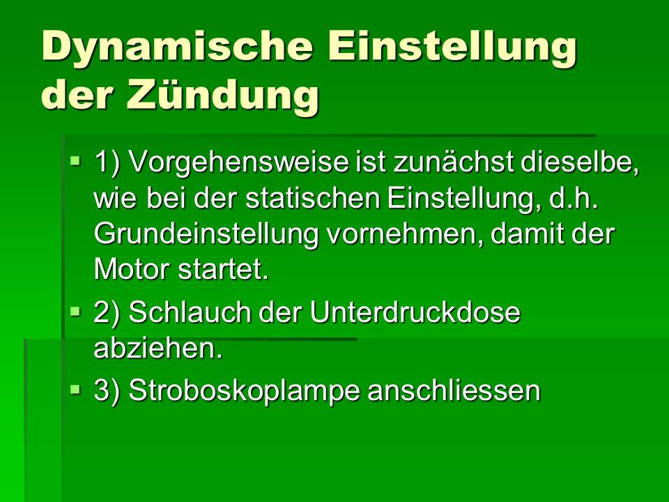 Dynamische Einstellung der Zündung  1) Vorgehensweise ist zunächst dieselbe, wie bei der statischen Einstellung, d.h.
