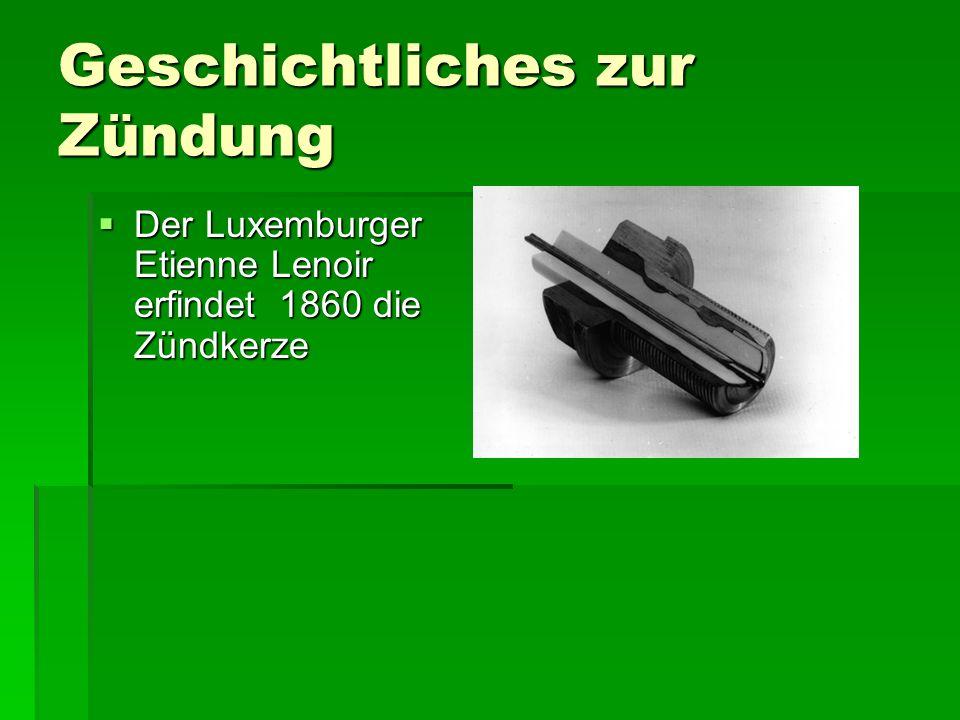 Geschichtliches zur Zündung DDDDer Luxemburger Etienne Lenoir erfindet 1860 die Zündkerze