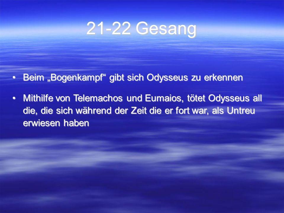 """21-22 Gesang Beim """"Bogenkampf gibt sich Odysseus zu erkennenBeim """"Bogenkampf gibt sich Odysseus zu erkennen Mithilfe von Telemachos und Eumaios, tötet Odysseus all die, die sich während der Zeit die er fort war, als Untreu erwiesen habenMithilfe von Telemachos und Eumaios, tötet Odysseus all die, die sich während der Zeit die er fort war, als Untreu erwiesen haben"""