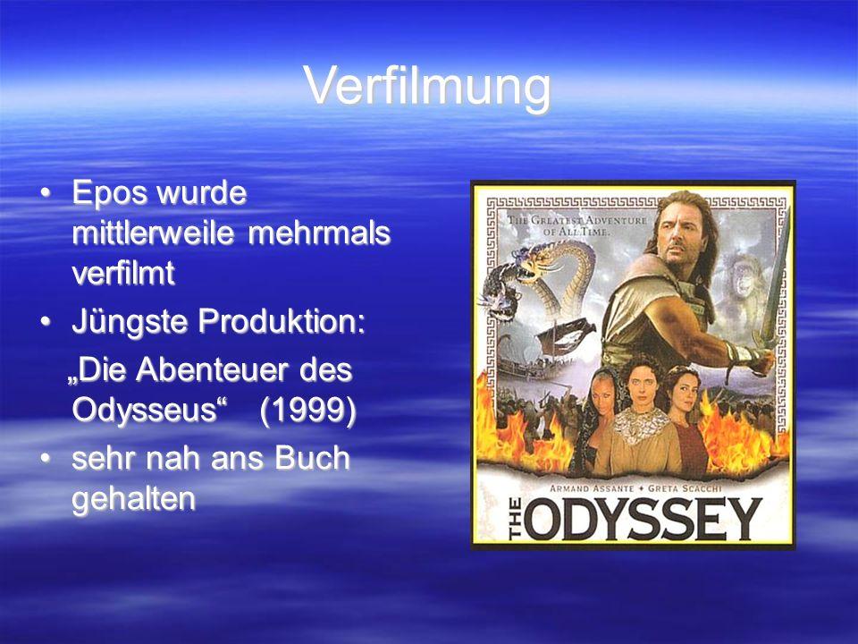 """Verfilmung Epos wurde mittlerweile mehrmals verfilmtEpos wurde mittlerweile mehrmals verfilmt Jüngste Produktion:Jüngste Produktion: """"Die Abenteuer des Odysseus (1999) """"Die Abenteuer des Odysseus (1999) sehr nah ans Buch gehaltensehr nah ans Buch gehalten"""