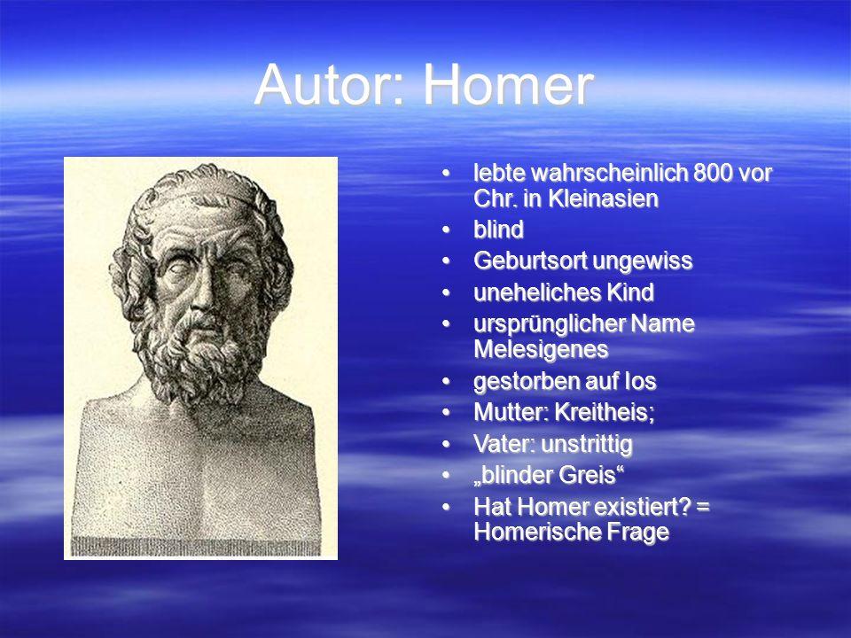 Autor: Homer lebte wahrscheinlich 800 vor Chr. in Kleinasienlebte wahrscheinlich 800 vor Chr.