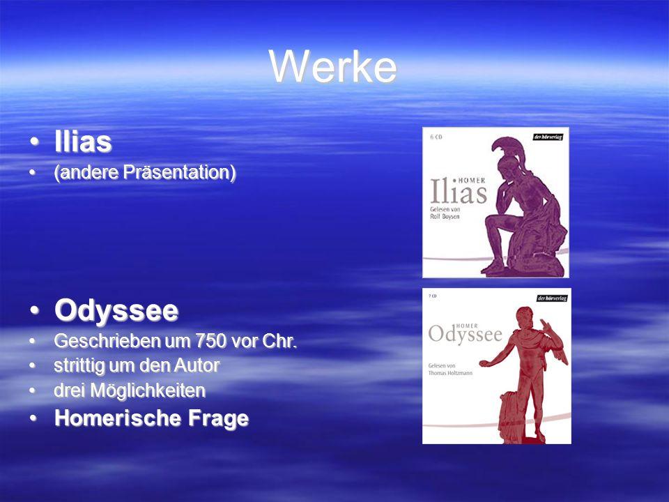 Werke IliasIlias (andere Präsentation)(andere Präsentation) OdysseeOdyssee Geschrieben um 750 vor Chr.Geschrieben um 750 vor Chr.