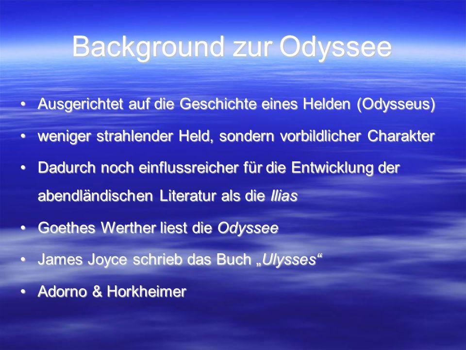 """Background zur Odyssee Ausgerichtet auf die Geschichte eines Helden (Odysseus)Ausgerichtet auf die Geschichte eines Helden (Odysseus) weniger strahlender Held, sondern vorbildlicher Charakterweniger strahlender Held, sondern vorbildlicher Charakter Dadurch noch einflussreicher für die Entwicklung der abendländischen Literatur als die IliasDadurch noch einflussreicher für die Entwicklung der abendländischen Literatur als die Ilias Goethes Werther liest die OdysseeGoethes Werther liest die Odyssee James Joyce schrieb das Buch """"Ulysses James Joyce schrieb das Buch """"Ulysses Adorno & HorkheimerAdorno & Horkheimer"""