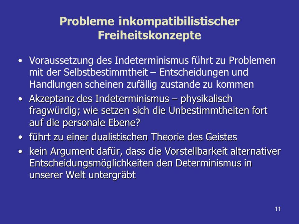 11 Probleme inkompatibilistischer Freiheitskonzepte Voraussetzung des Indeterminismus führt zu Problemen mit der Selbstbestimmtheit – Entscheidungen u