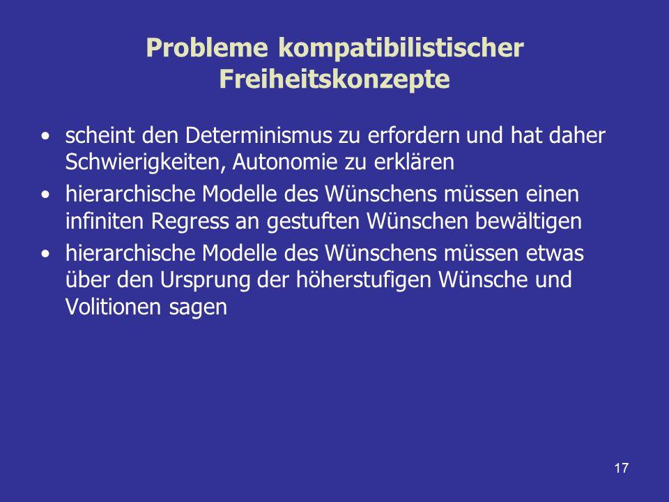 17 Probleme kompatibilistischer Freiheitskonzepte scheint den Determinismus zu erfordern und hat daher Schwierigkeiten, Autonomie zu erklären hierarch