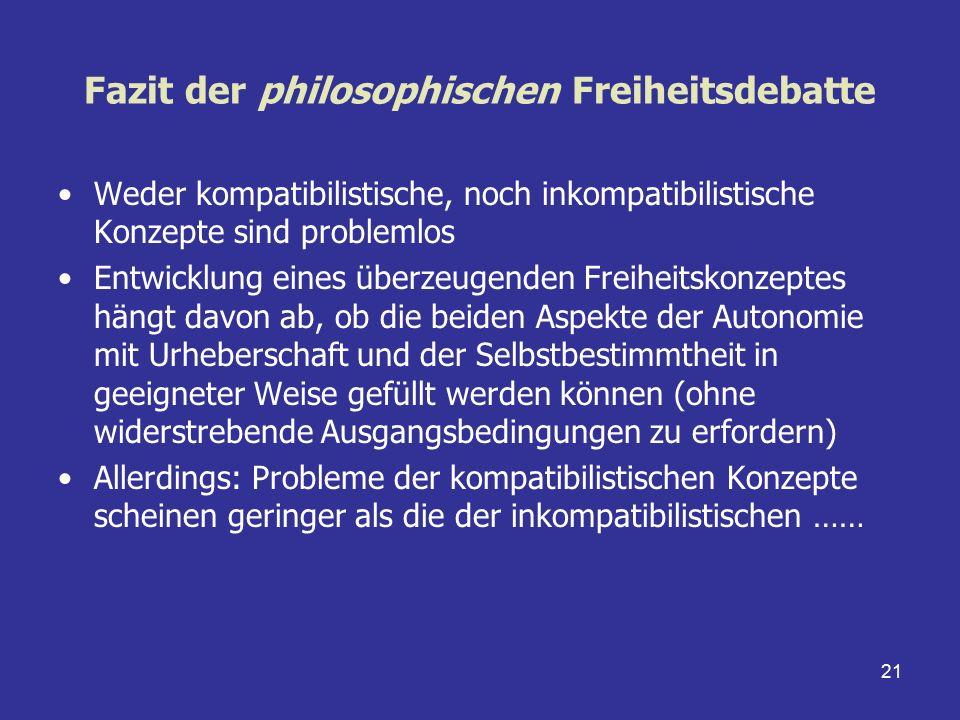 21 Fazit der philosophischen Freiheitsdebatte Weder kompatibilistische, noch inkompatibilistische Konzepte sind problemlos Entwicklung eines überzeuge