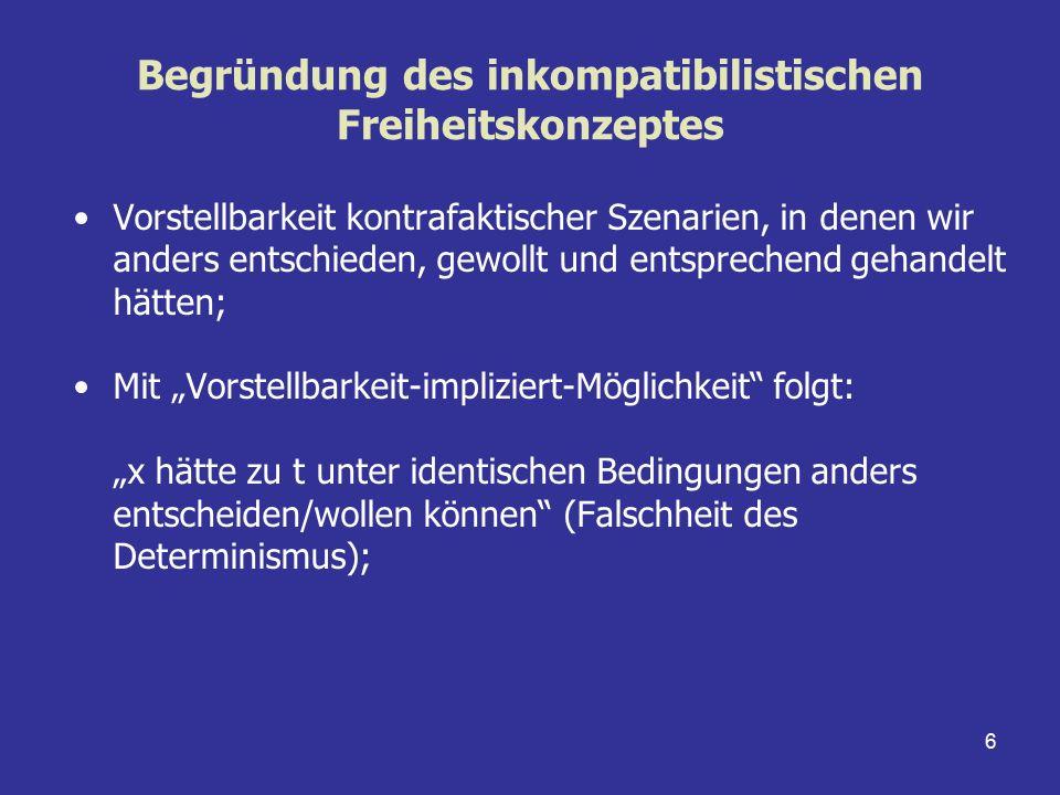 7 Begründung des inkompatibilistischen Freiheitskonzeptes Hintergrund: Fehlende Voraussagbarkeit mentaler Ereignisse wie Entscheidungen und dazugehöriger Handlungen; Kausalzusammenhang zwischen Intentionen und Handlungen genügt nicht den Bedingungen des physikalischen Determinismus;