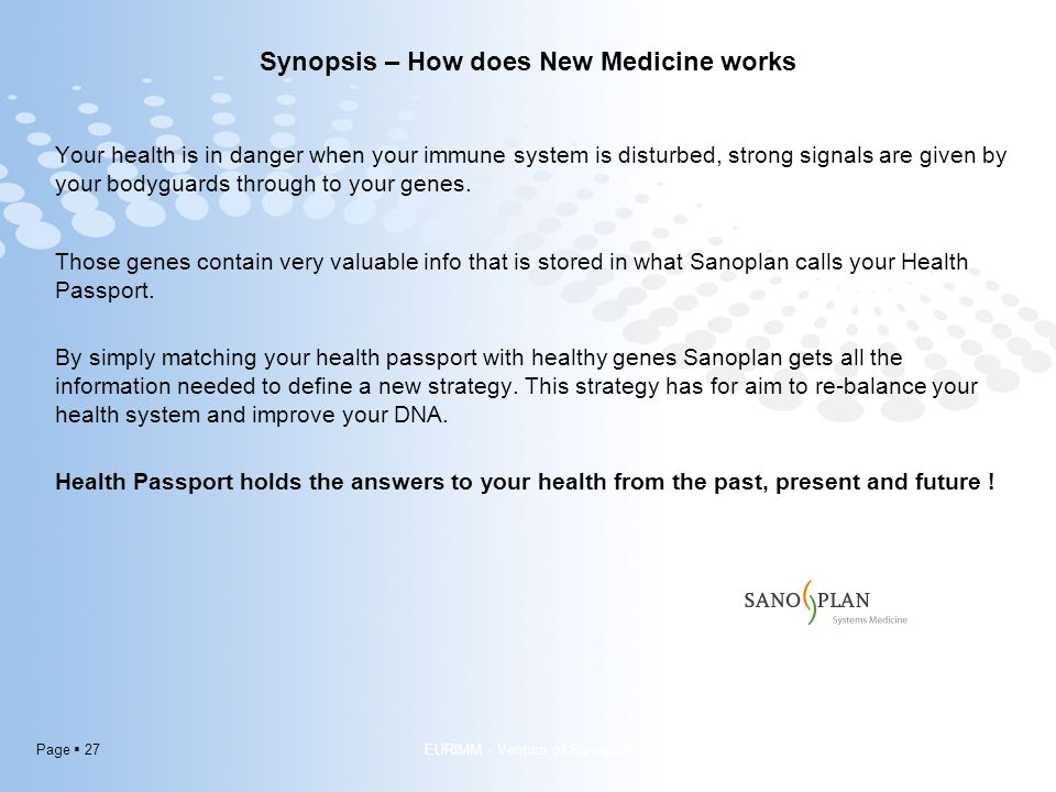 Page  27 Synopsis – How does New Medicine works Your health is in danger when your immune system is disturbed, strong signals are given by your bodyguards through to your genes.