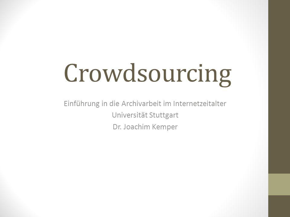 Crowdsourcing Einführung in die Archivarbeit im Internetzeitalter Universität Stuttgart Dr.