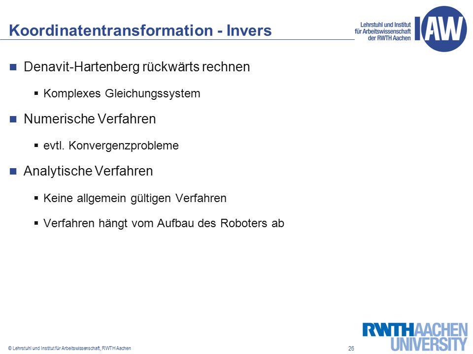 26 © Lehrstuhl und Institut für Arbeitswissenschaft, RWTH Aachen Koordinatentransformation - Invers Denavit-Hartenberg rückwärts rechnen  Komplexes Gleichungssystem Numerische Verfahren  evtl.