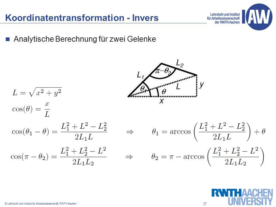 27 © Lehrstuhl und Institut für Arbeitswissenschaft, RWTH Aachen Koordinatentransformation - Invers Analytische Berechnung für zwei Gelenke