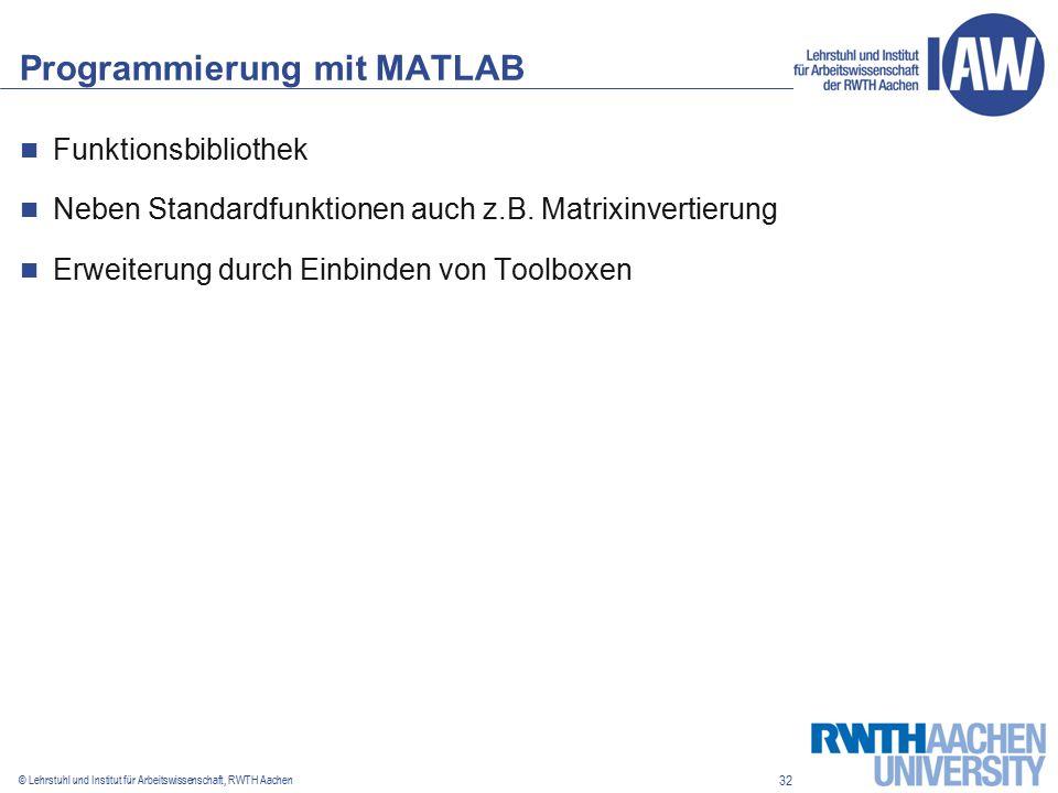 32 © Lehrstuhl und Institut für Arbeitswissenschaft, RWTH Aachen Programmierung mit MATLAB Funktionsbibliothek Neben Standardfunktionen auch z.B.