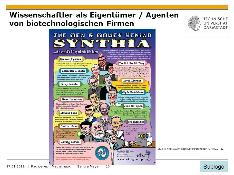 Sublogo 17.01.2012 | Fachbereich Mathematik | Sandra Meyer | 16 Wissenschaftler als Eigentümer / Agenten von biotechnologischen Firmen Quelle: http://www.etcgroup.org/en/node/4797 (02.01.12)
