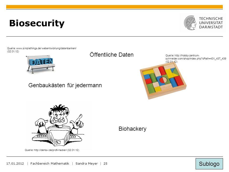 Sublogo 17.01.2012 | Fachbereich Mathematik | Sandra Meyer | 25 Biosecurity Genbaukästen für jedermann Biohackery Öffentliche Daten Quelle: www.simplethings.de/ webentwicklung/datenbanken/ (02.01.12) Quelle: http://hobby-zentrum- schneider.com/shop/index.php?cPath=431_437_439 (02.01.12) Quelle: http://denis-l.de/profi-hacker/ (02.01.12)