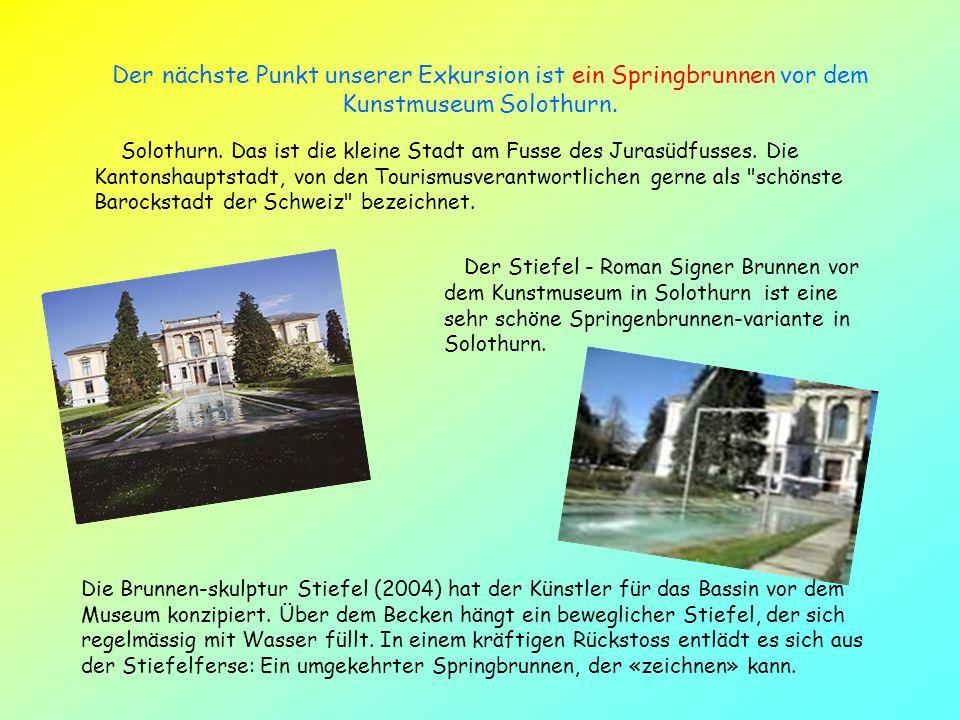 Der nächste Punkt unserer Exkursion ist ein Springbrunnen vor dem Kunstmuseum Solothurn.